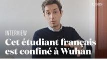 Cet étudiant français explique pourquoi il a choisi de rester confiné à Wuhan