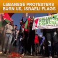 Lebanese Protesters Burn US, Israeli Flags