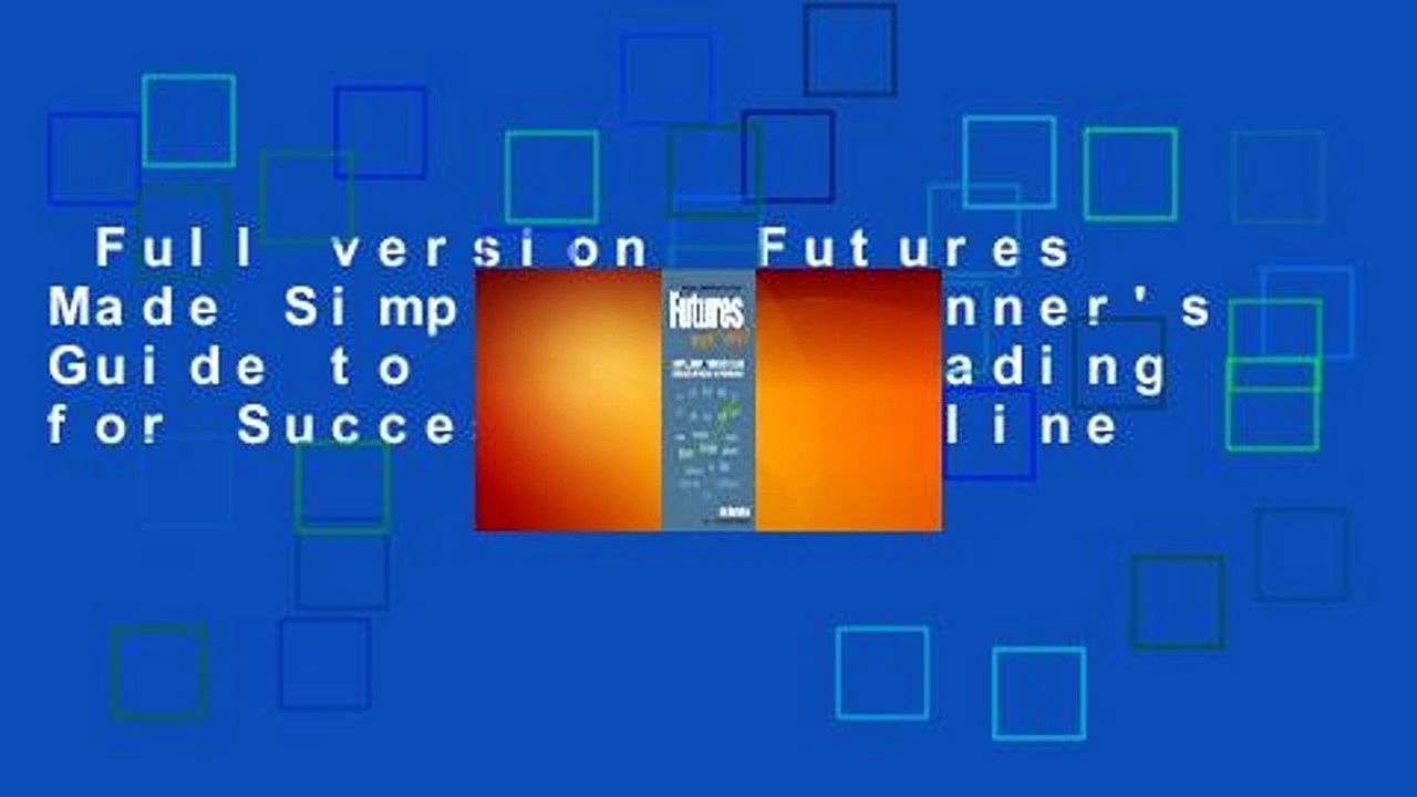 Full version  Futures Made Simple: A Beginner's Guide to Futures Trading for Success  For Online
