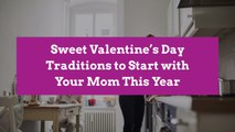 Sweet Valentine's Day Traditions to Start with Your Mom This Year