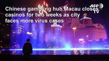 China virus silences Macau's bustling casinos, forces two-week closures
