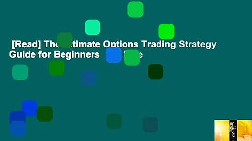 [Read] The Ultimate Options Trading Strategy Guide for Beginners  For Free