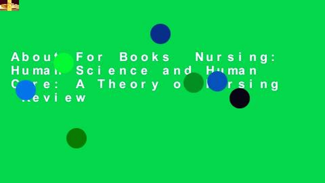 About For Books  Nursing: Human Science and Human Care: A Theory of Nursing  Review
