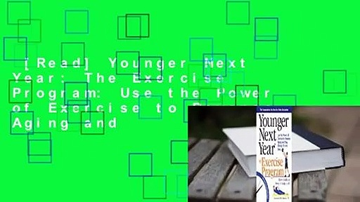 [Read] Younger Next Year: The Exercise Program: Use the Power of Exercise to Reverse Aging and