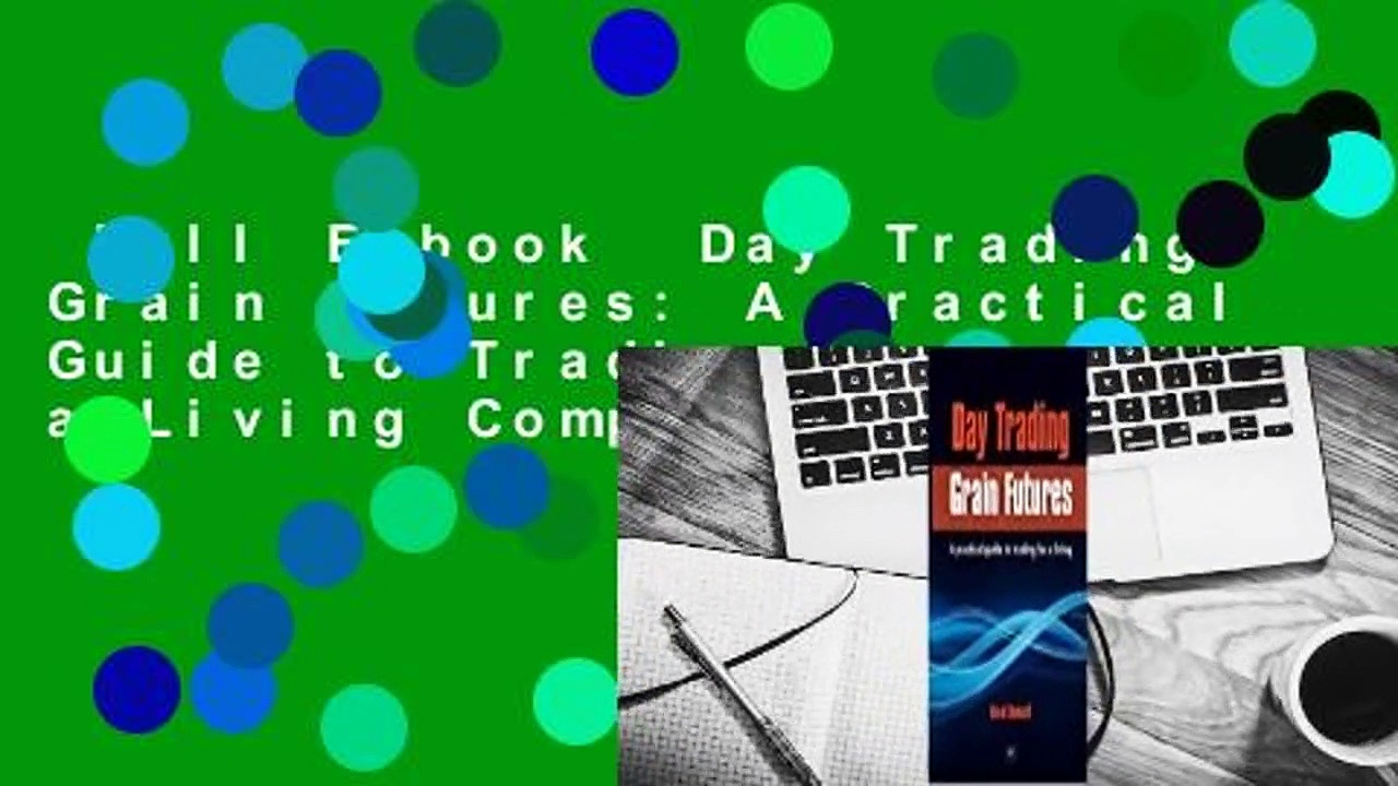 Full E-book  Day Trading Grain Futures: A Practical Guide to Trading for a Living Complete