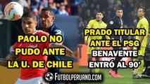 PAOLO GUERRERO: INTER EMPATÓ 0-0 ANTE U. DE CHILE | PERCY PRADO Y BENAVENTE JUGARON EN EL NANTES-PSG