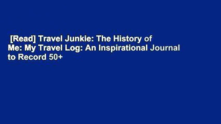 [Read] Travel Junkie: The History of Me: My Travel Log: An Inspirational Journal to Record 50+ | Godialy.com