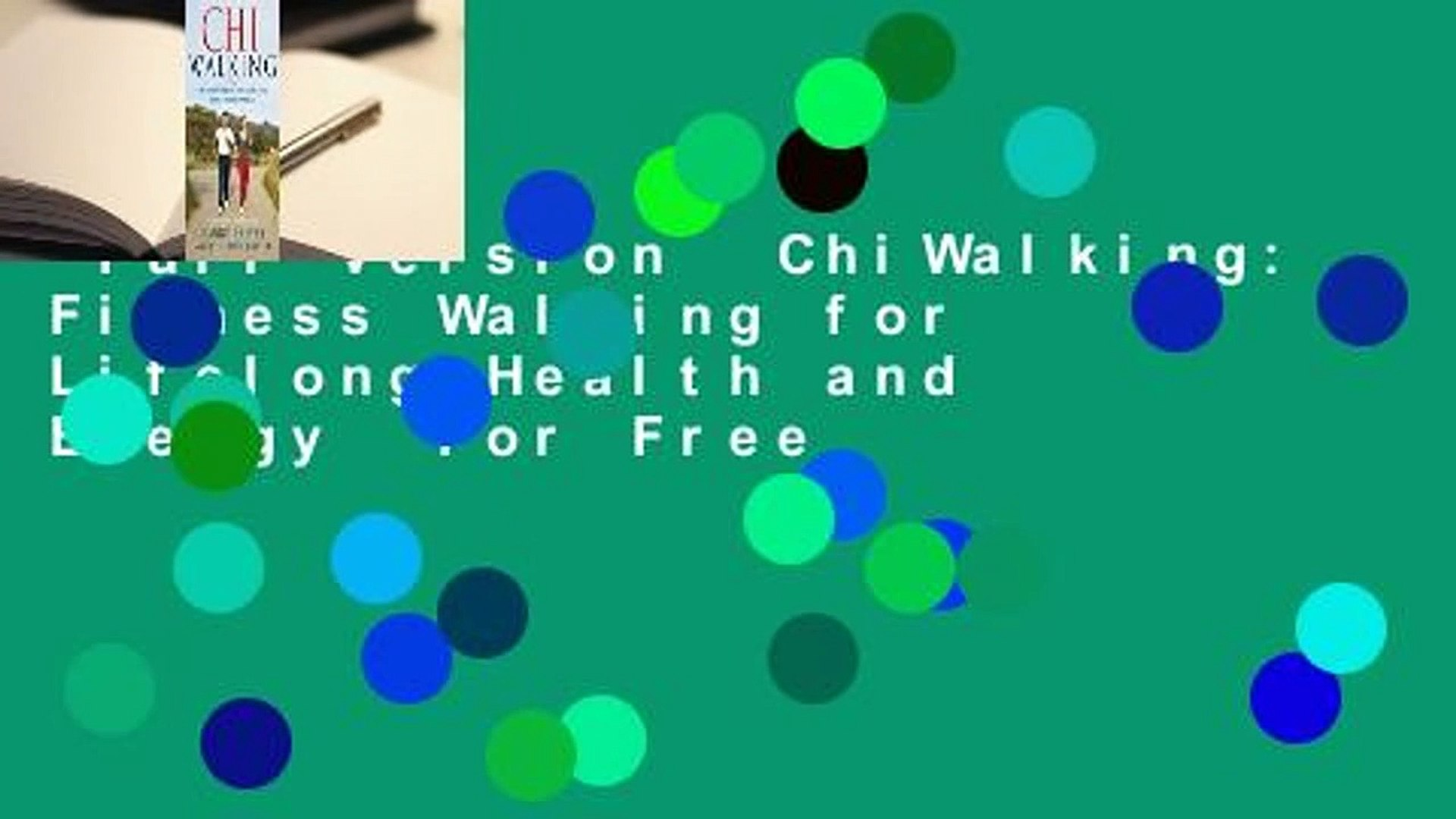 Full version  ChiWalking: Fitness Walking for Lifelong Health and Energy  For Free