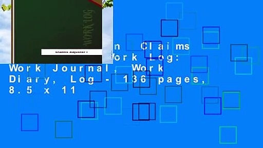 Full version  Claims Adjuster I Work Log: Work Journal, Work Diary, Log – 136 pages, 8.5 x 11