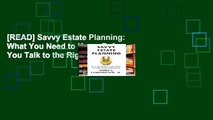 [READ] Savvy Estate Planning: What You Need to Know Before You Talk to the Right Lawyer