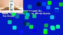 About For Books  Dare to Lead: Brave Work. Tough Conversations. Whole Hearts.  For Kindle