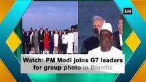 Watch Video : PM Modi joins G7 leaders for group photo in Biarritz
