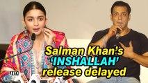 Salman Khan's 'INSHALLAH' release delayed