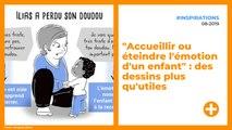 """""""Accueillir ou éteindre l'émotion d'un enfant"""" : des dessins plus qu'utiles"""