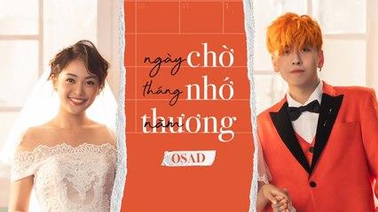 NGÀY CHỜ THÁNG NHỚ NĂM THƯƠNG ( #NCTNNT ) - OSAD - Official MV