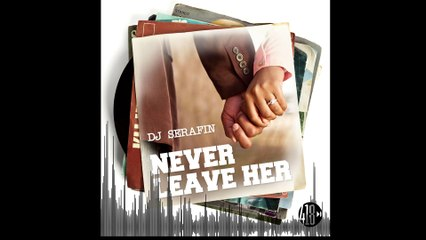 DJ Serafin - Never Leave Her