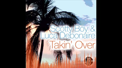 Takin' Over - Scotty Boy & Luca Debonaire