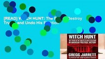[READ] WITCH HUNT: The Plot to Destroy Trump and Undo His Election