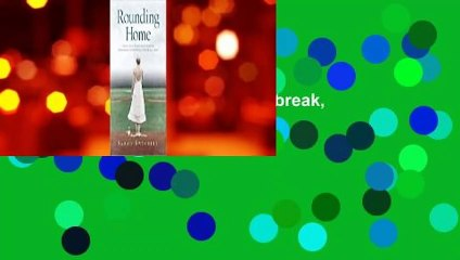 [Read] Rounding Home: A Memoir of Love, Betrayal, Heartbreak, and Hope with an Intimate Look into
