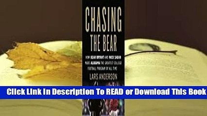 Full E-book Chasing the Bear: How Bear Bryant and Nick Saban Made Alabama the Greatest College