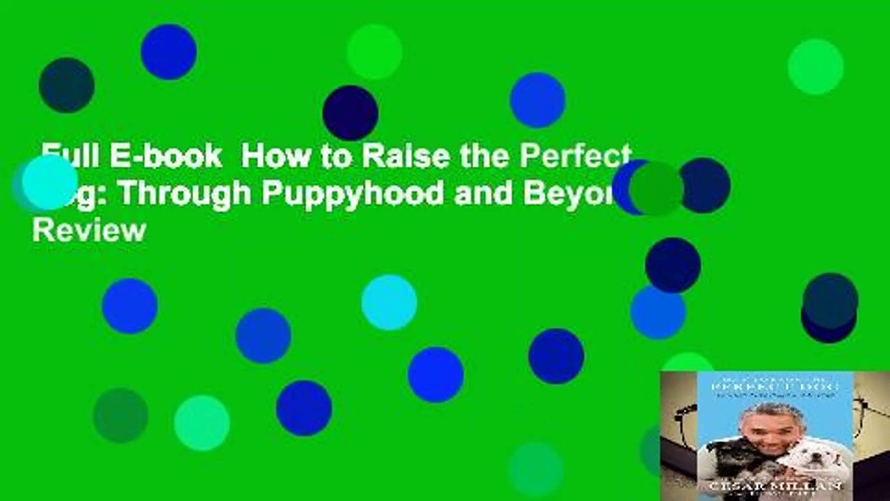 Full E-book  How to Raise the Perfect Dog: Through Puppyhood and Beyond  Review