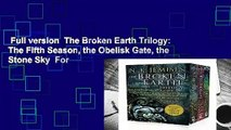 Full version  The Broken Earth Trilogy: The Fifth Season, the Obelisk Gate, the Stone Sky  For