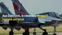 Aux États-Unis, le vénérable Mirage F1 reprend son envol