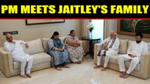PM Modi visits Arun Jailtey's family on return from foreign tour