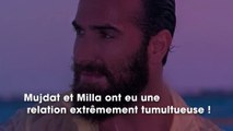 Mujdat (LMvsMonde4)  toujours célibataire après son aventure tumultueuse avec Milla Jasmine