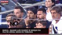 Barça : quand Luis Suarez se moque du fils de Lionel Messi en tribunes (vidéo)