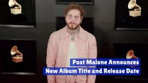 When Does Post Malone's Next Album Release?