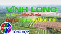 THVL | Nông thôn ngày nay: Vĩnh Long với chặng đường 10 năm xây dựng nông thôn mới