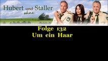 Hubert und/ohne Staller (132) Um ein Haar