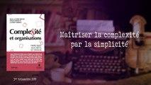 Maîtriser la complexité par la simplicité [Laurent Bibard]