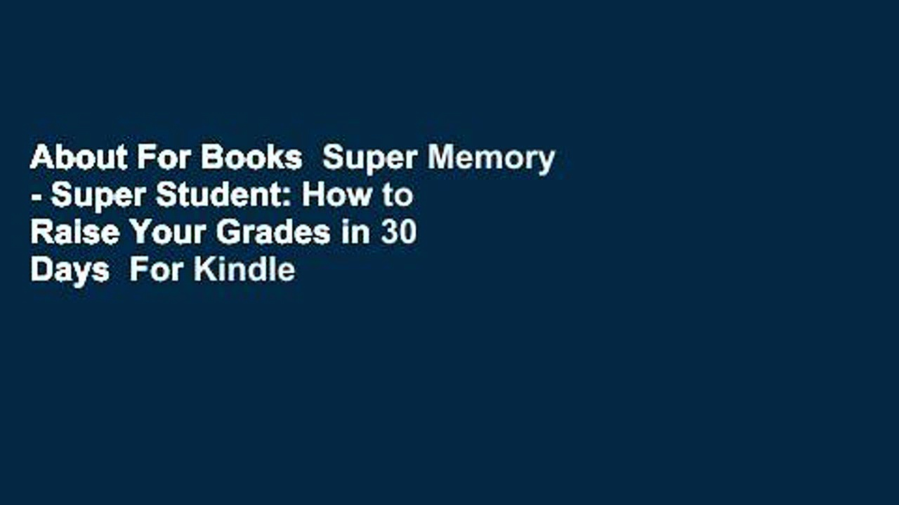 About For Books  Super Memory – Super Student: How to Raise Your Grades in 30 Days  For Kindle