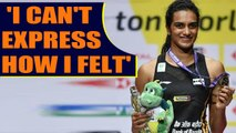 PV Sindhu shares experience of winning the Gold for India