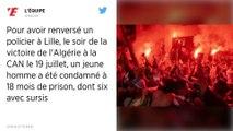 Lille : Un an de prison pour le supporter de l'Algérie qui avait renversé un policier