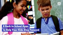 8 Back to School Apps to Help Your Kids Stay Focused