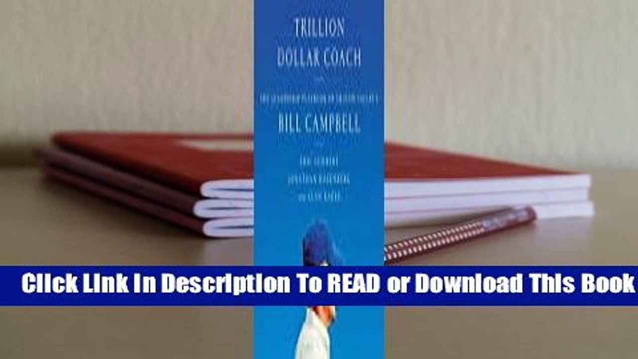 [Read] Trillion Dollar Coach: The Leadership Playbook of Silicon Valley's Bill Campbell  For Online