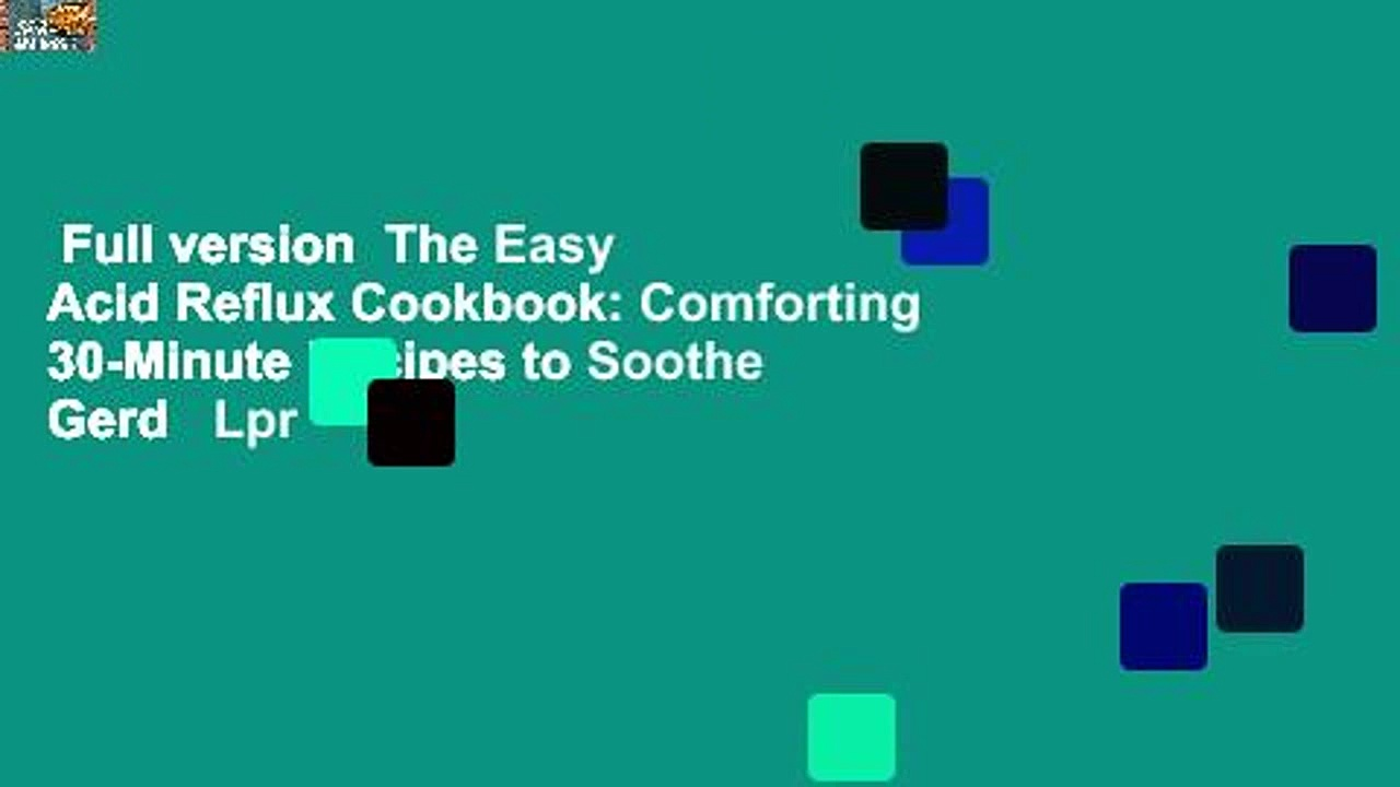 Full version  The Easy Acid Reflux Cookbook: Comforting 30-Minute Recipes to Soothe Gerd   Lpr