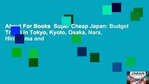 About For Books  Super Cheap Japan: Budget Travel in Tokyo, Kyoto, Osaka, Nara, Hiroshima and