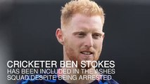Ben Stokes included in England Ashes squad despite arrest