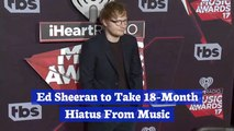 Ed Sheeran Steps Back From Work