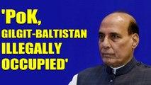 Rajnath singh says Pakistan illegally occupying POK, Gilgit-Balistan | Oneindia India