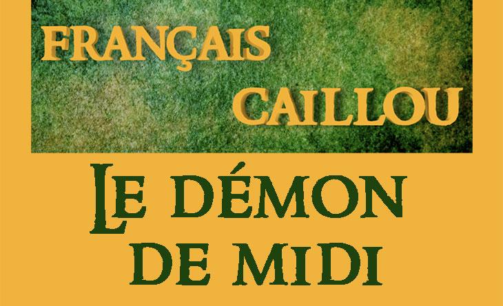 Français caillou / Définition du jour : Le démon de midi