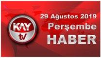 29 Ağustos 2019 Kay Tv Haber