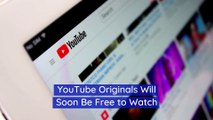 YouTube Originals Will Soon Be Free to Watch