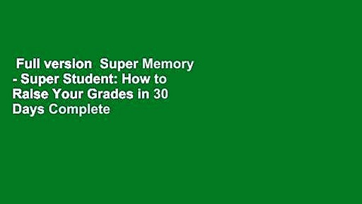 Full version  Super Memory – Super Student: How to Raise Your Grades in 30 Days Complete