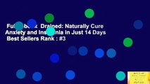 Full E-book  Drained: Naturally Cure Anxiety and Insomnia in Just 14 Days  Best Sellers Rank : #3