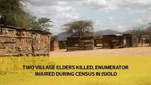 Two village elders killed, enumerator injured during Census in Isiolo